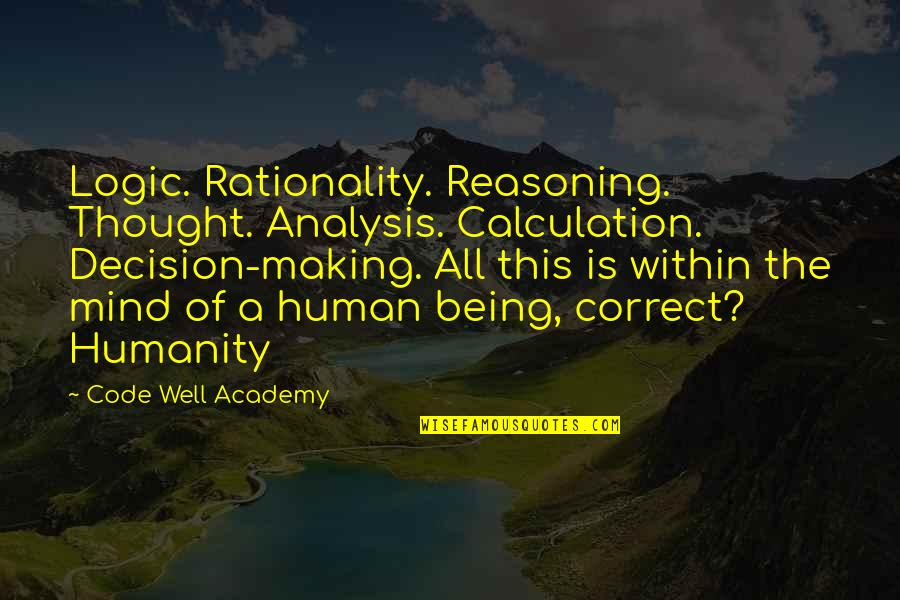 Correct Quotes By Code Well Academy: Logic. Rationality. Reasoning. Thought. Analysis. Calculation. Decision-making. All