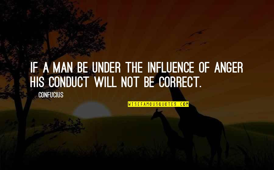 Correct Quotes By Confucius: If a man be under the influence of