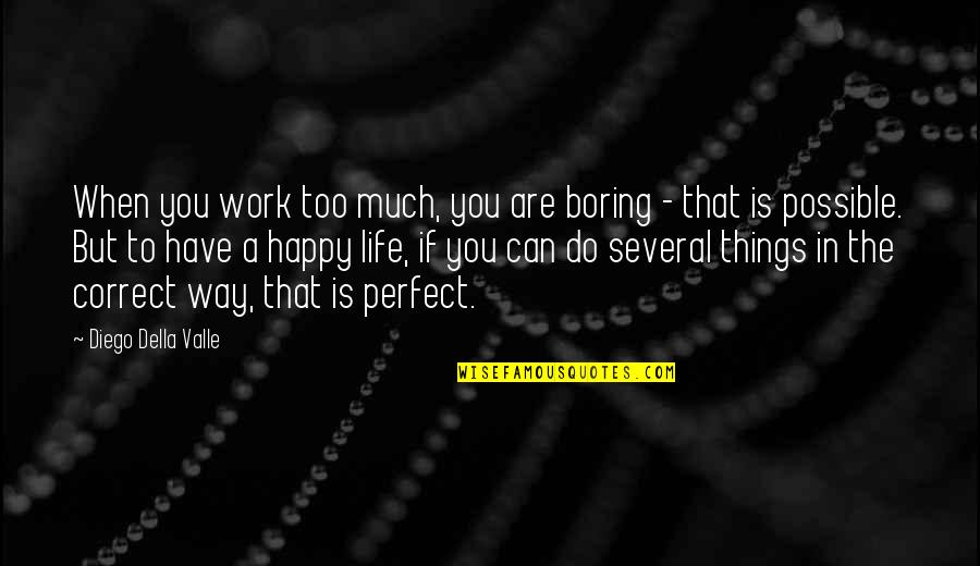 Correct Quotes By Diego Della Valle: When you work too much, you are boring