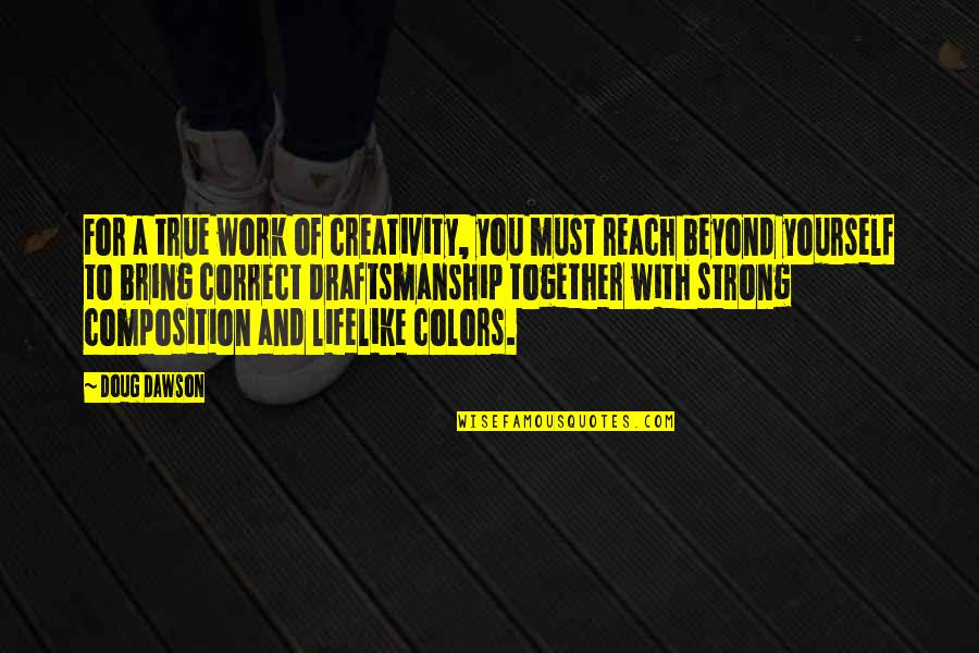 Correct Quotes By Doug Dawson: For a true work of creativity, you must