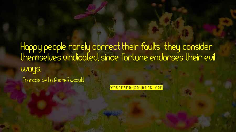 Correct Quotes By Francois De La Rochefoucauld: Happy people rarely correct their faults; they consider