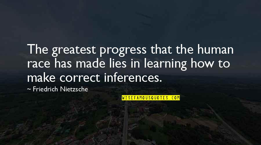 Correct Quotes By Friedrich Nietzsche: The greatest progress that the human race has