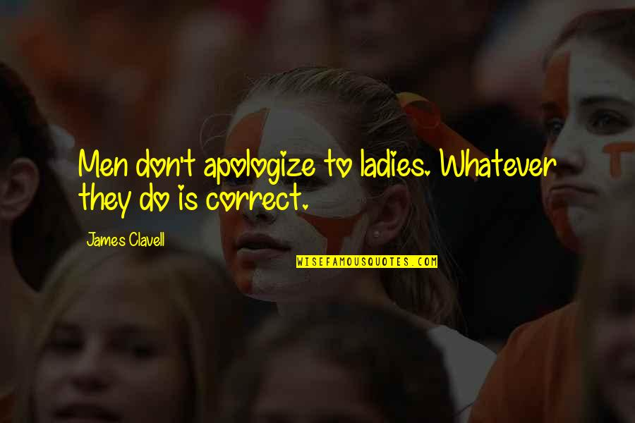 Correct Quotes By James Clavell: Men don't apologize to ladies. Whatever they do