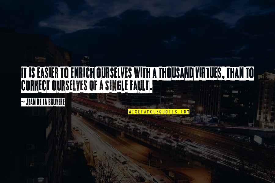 Correct Quotes By Jean De La Bruyere: It is easier to enrich ourselves with a