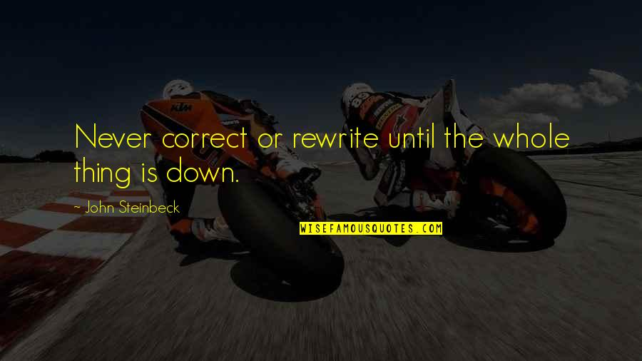 Correct Quotes By John Steinbeck: Never correct or rewrite until the whole thing