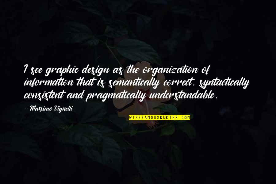 Correct Quotes By Massimo Vignelli: I see graphic design as the organization of