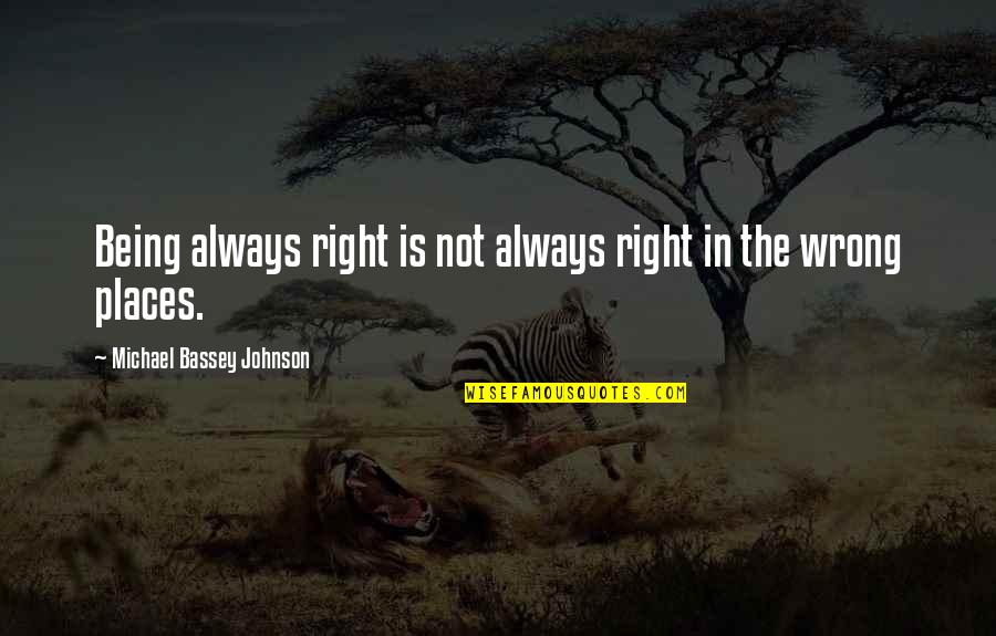Correct Quotes By Michael Bassey Johnson: Being always right is not always right in