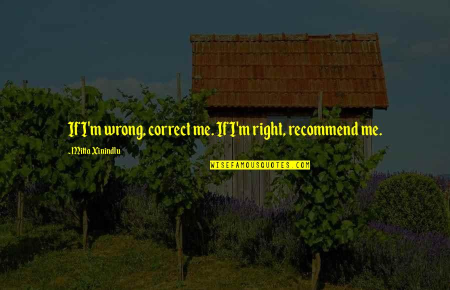 Correct Quotes By Mitta Xinindlu: If I'm wrong, correct me. If I'm right,