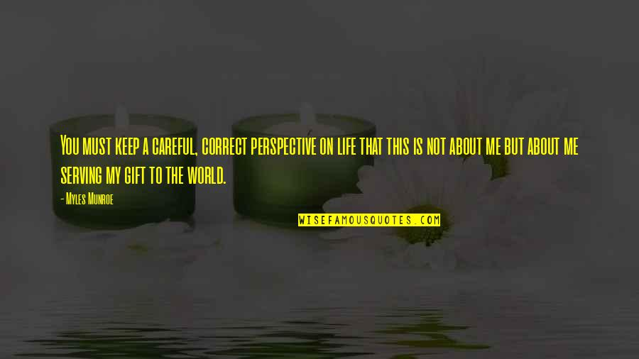 Correct Quotes By Myles Munroe: You must keep a careful, correct perspective on