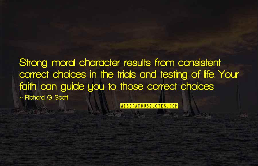 Correct Quotes By Richard G. Scott: Strong moral character results from consistent correct choices