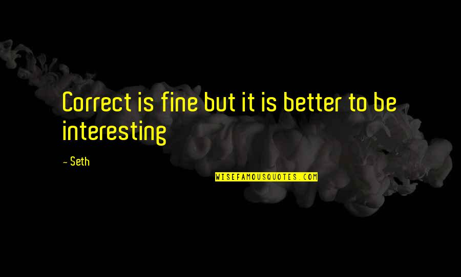 Correct Quotes By Seth: Correct is fine but it is better to
