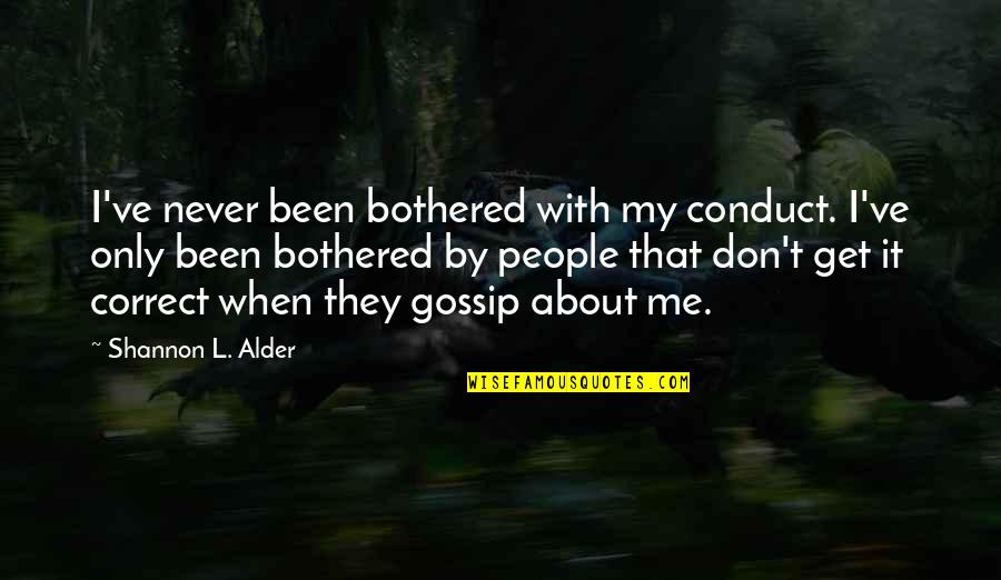 Correct Quotes By Shannon L. Alder: I've never been bothered with my conduct. I've
