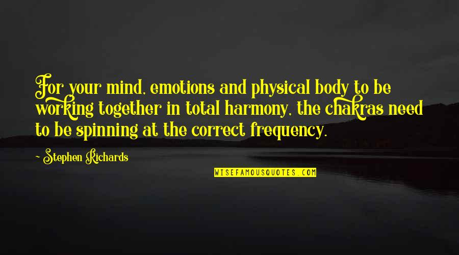 Correct Quotes By Stephen Richards: For your mind, emotions and physical body to