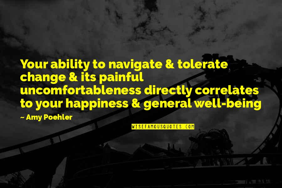 Correlates Quotes By Amy Poehler: Your ability to navigate & tolerate change &