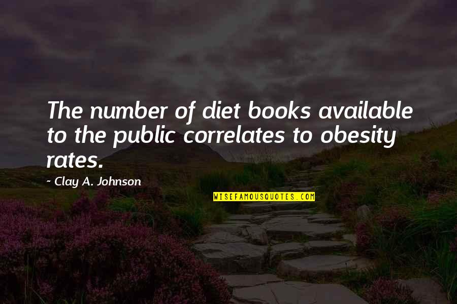 Correlates Quotes By Clay A. Johnson: The number of diet books available to the