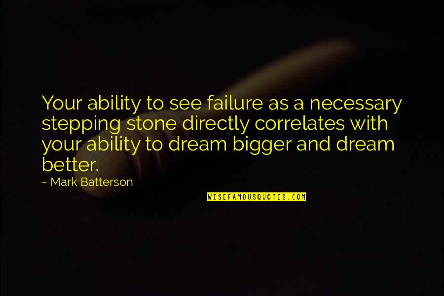Correlates Quotes By Mark Batterson: Your ability to see failure as a necessary