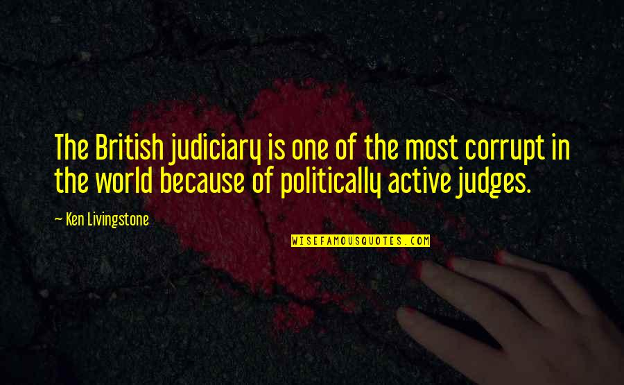 Corrupt Judges Quotes By Ken Livingstone: The British judiciary is one of the most