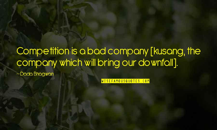 Cortically Quotes By Dada Bhagwan: Competition is a bad company [kusang, the company