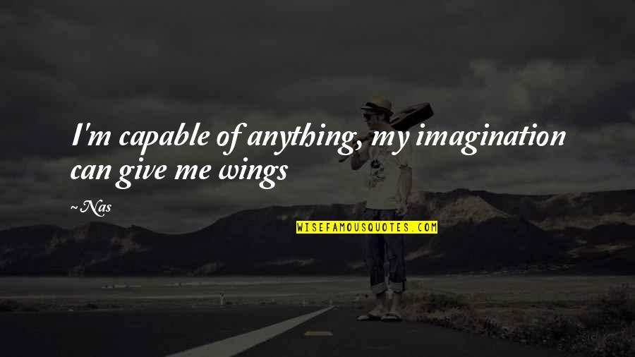 Cortically Quotes By Nas: I'm capable of anything, my imagination can give