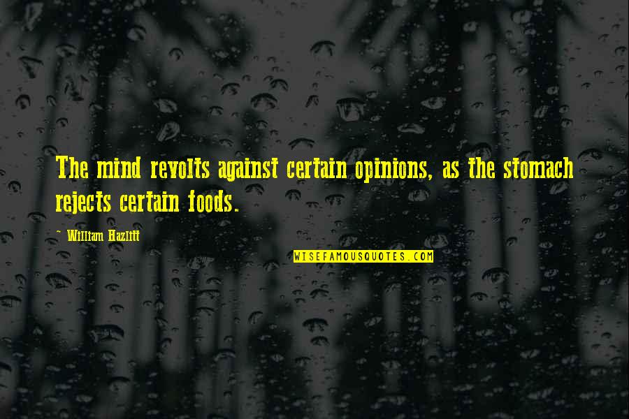 Cortically Quotes By William Hazlitt: The mind revolts against certain opinions, as the