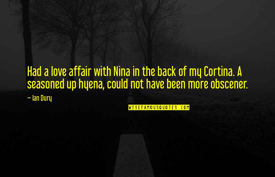 Cortina Quotes By Ian Dury: Had a love affair with Nina in the