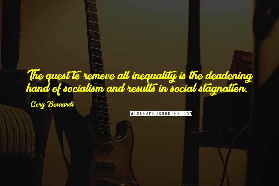 Cory Bernardi quotes: The quest to remove all inequality is the deadening hand of socialism and results in social stagnation.