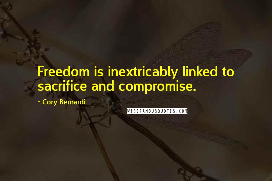 Cory Bernardi quotes: Freedom is inextricably linked to sacrifice and compromise.