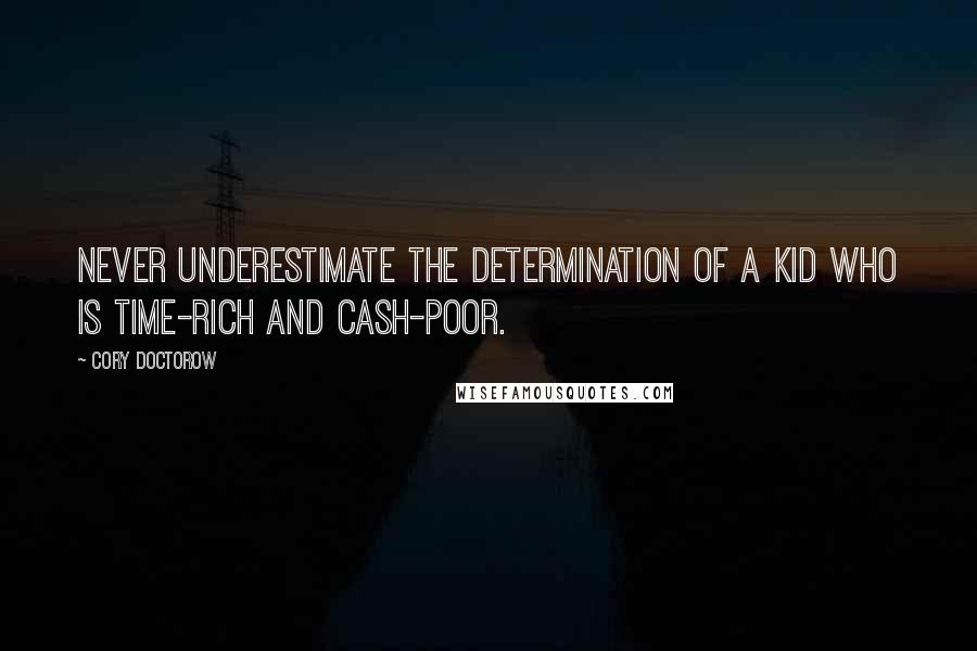 Cory Doctorow quotes: Never underestimate the determination of a kid who is time-rich and cash-poor.