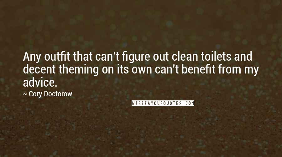 Cory Doctorow quotes: Any outfit that can't figure out clean toilets and decent theming on its own can't benefit from my advice.