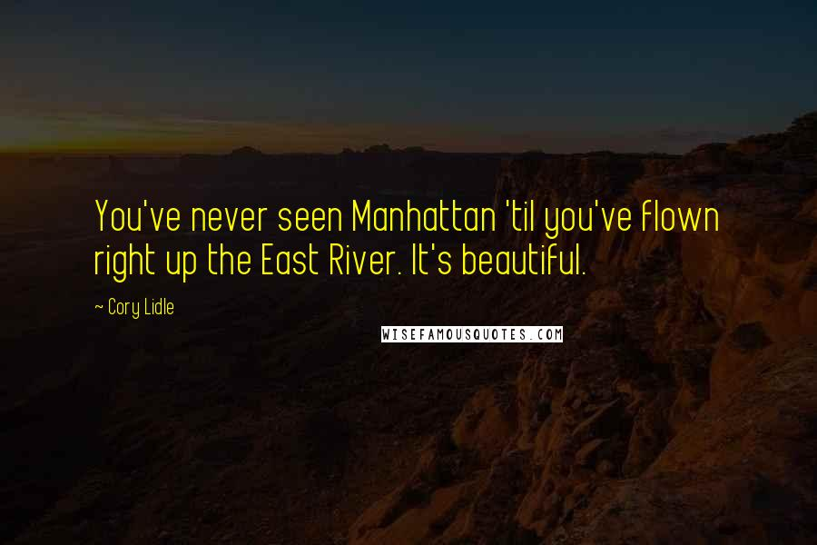 Cory Lidle quotes: You've never seen Manhattan 'til you've flown right up the East River. It's beautiful.
