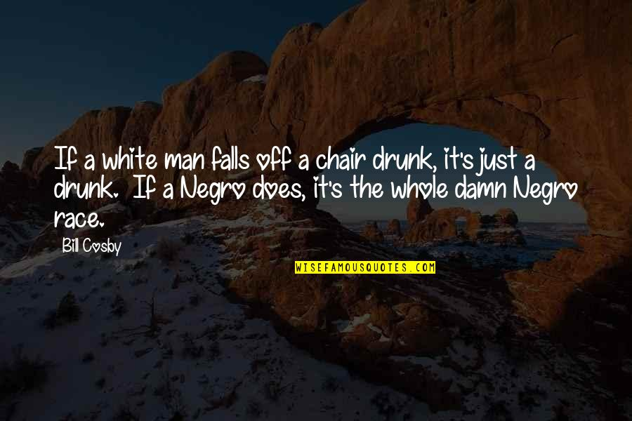 Cosby Quotes By Bill Cosby: If a white man falls off a chair