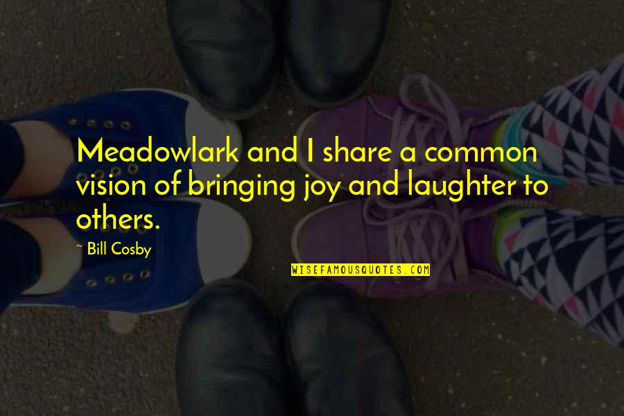 Cosby Quotes By Bill Cosby: Meadowlark and I share a common vision of