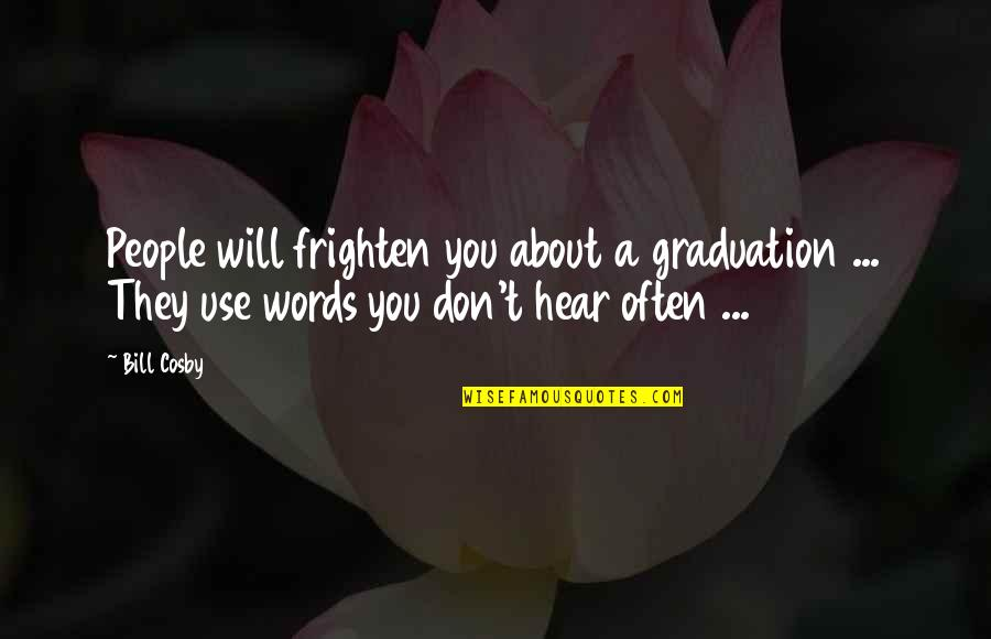 Cosby Quotes By Bill Cosby: People will frighten you about a graduation ...