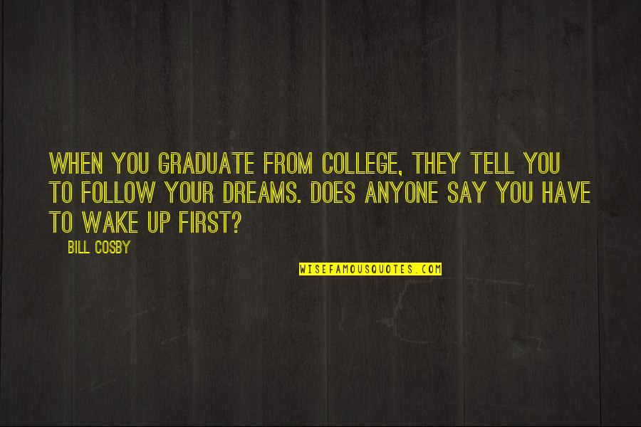 Cosby Quotes By Bill Cosby: When you graduate from college, they tell you