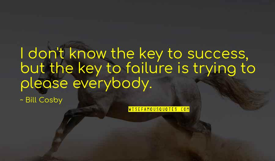 Cosby Quotes By Bill Cosby: I don't know the key to success, but