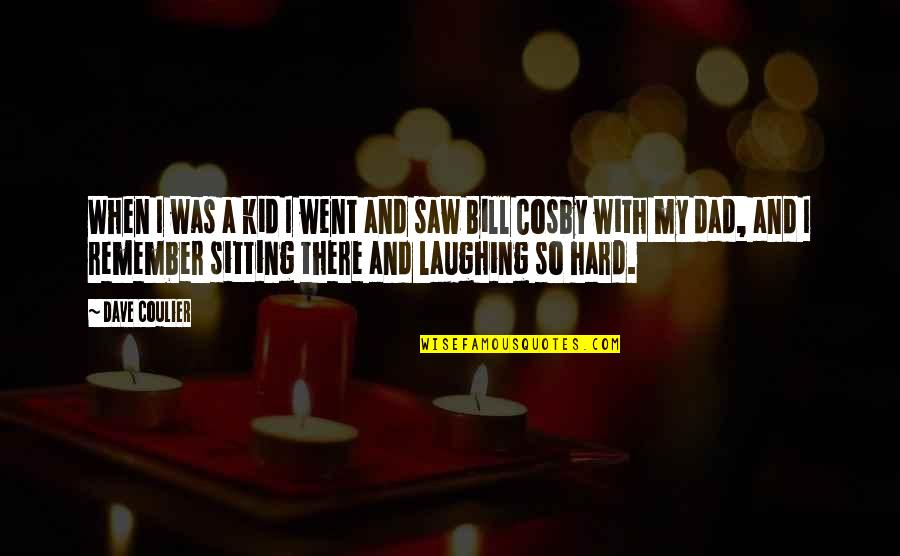 Cosby Quotes By Dave Coulier: When I was a kid I went and