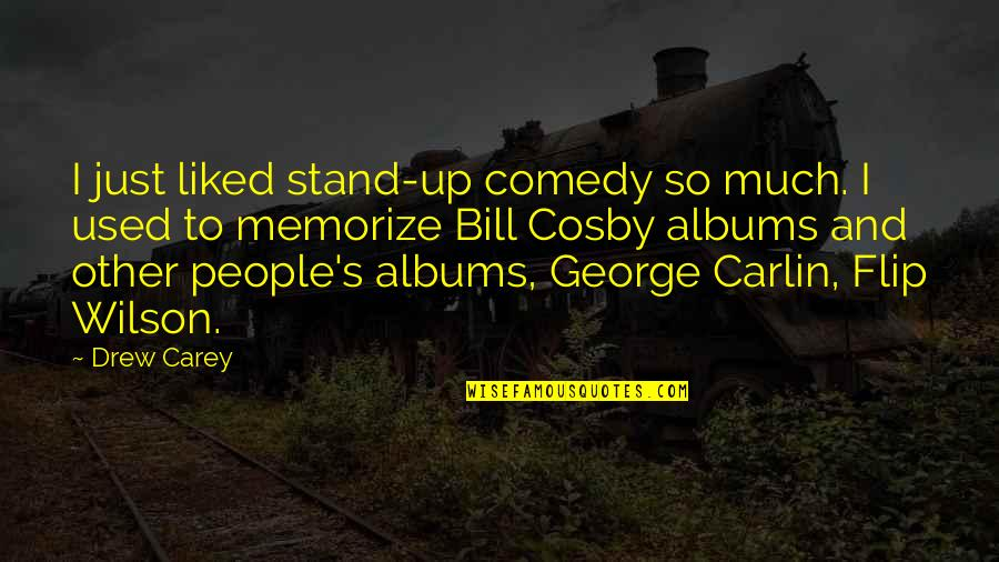 Cosby Quotes By Drew Carey: I just liked stand-up comedy so much. I