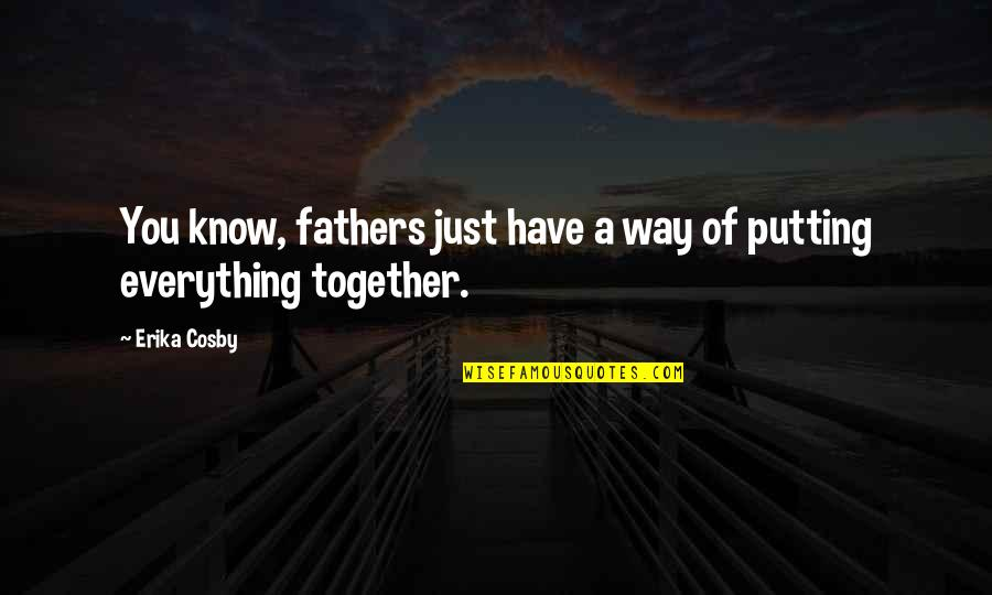 Cosby Quotes By Erika Cosby: You know, fathers just have a way of
