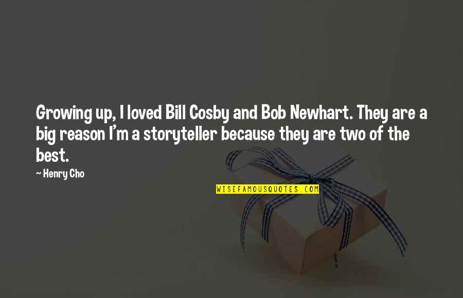 Cosby Quotes By Henry Cho: Growing up, I loved Bill Cosby and Bob