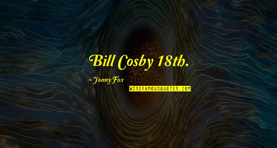Cosby Quotes By Jonny Fox: Bill Cosby 18th.