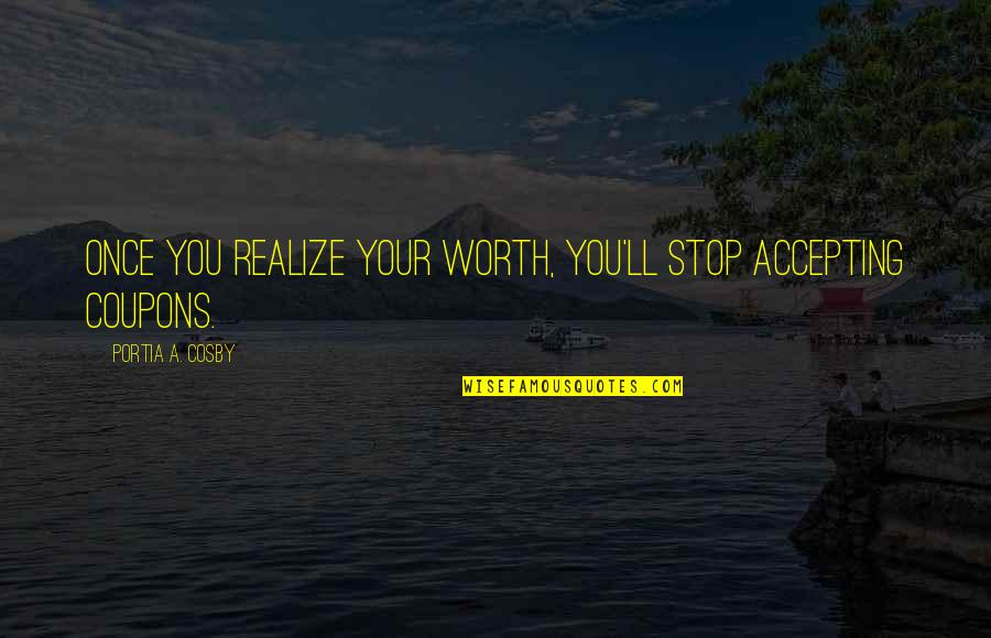 Cosby Quotes By Portia A. Cosby: Once you realize your worth, you'll stop accepting