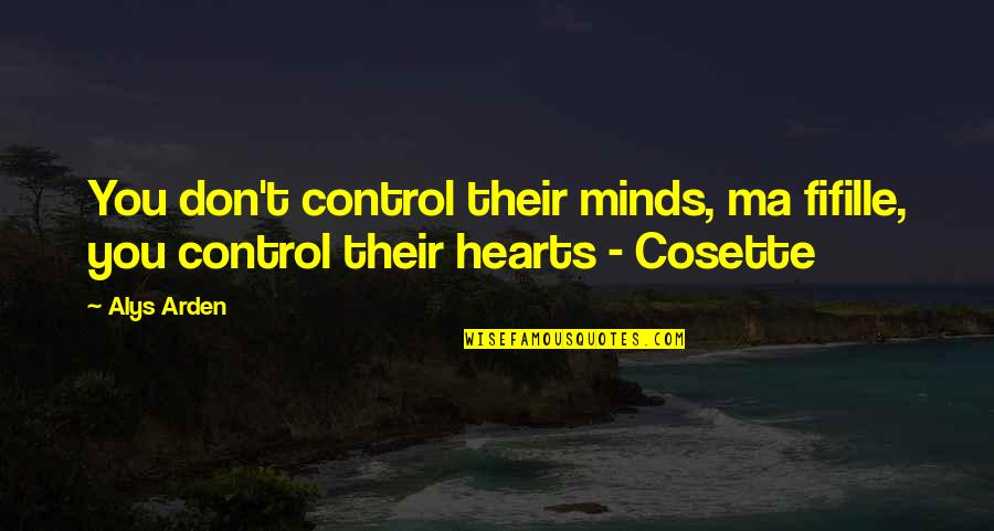 Cosette Quotes By Alys Arden: You don't control their minds, ma fifille, you