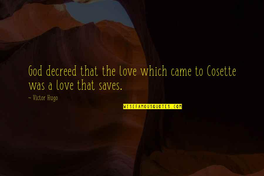 Cosette Quotes By Victor Hugo: God decreed that the love which came to