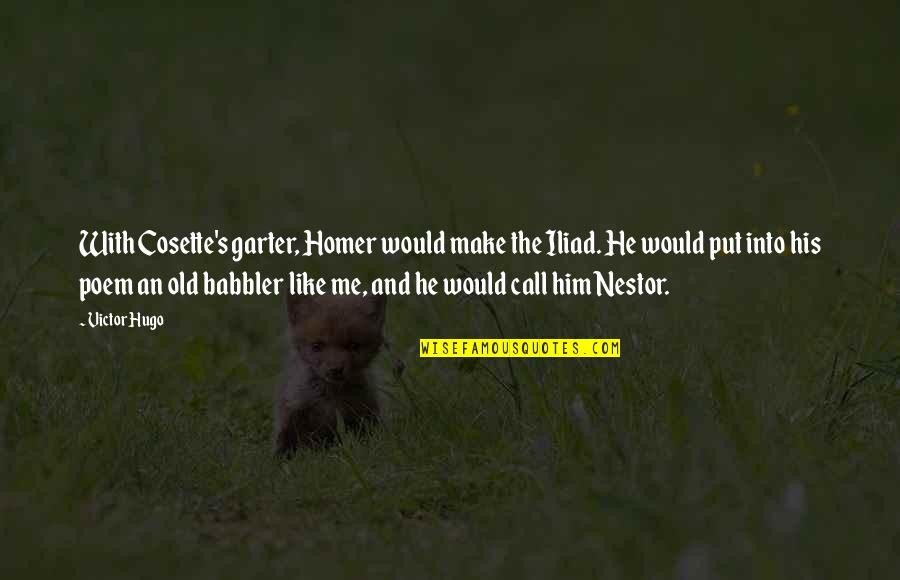 Cosette Quotes By Victor Hugo: With Cosette's garter, Homer would make the Iliad.