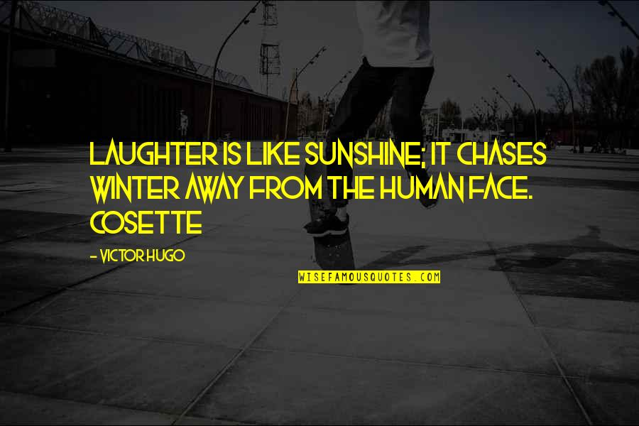 Cosette Quotes By Victor Hugo: Laughter is like sunshine; it chases winter away
