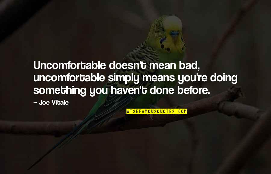 Coshed Quotes By Joe Vitale: Uncomfortable doesn't mean bad, uncomfortable simply means you're