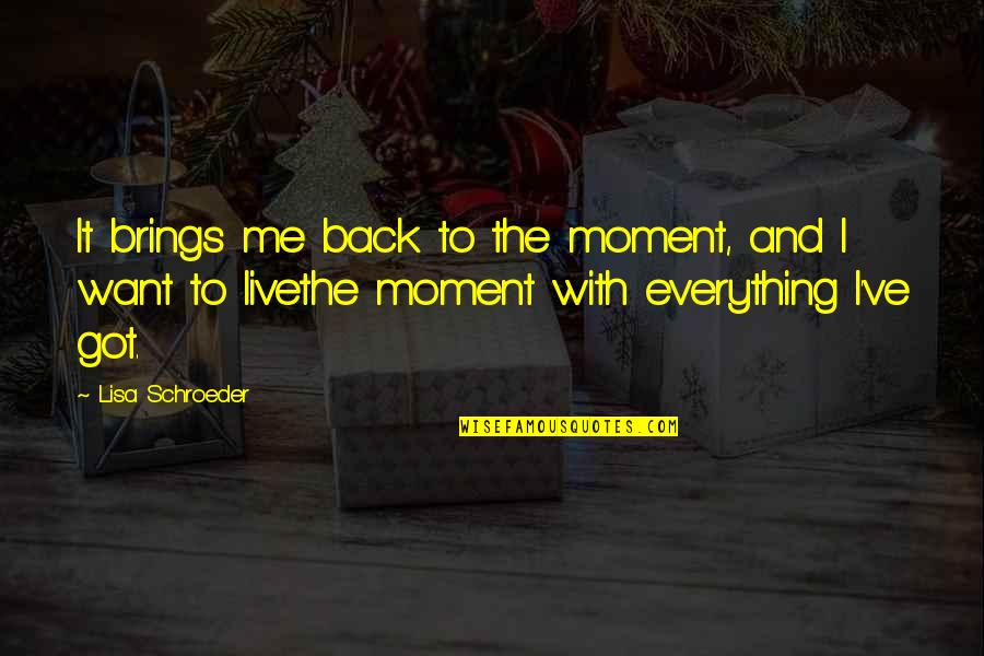 Coshed Quotes By Lisa Schroeder: It brings me back to the moment, and