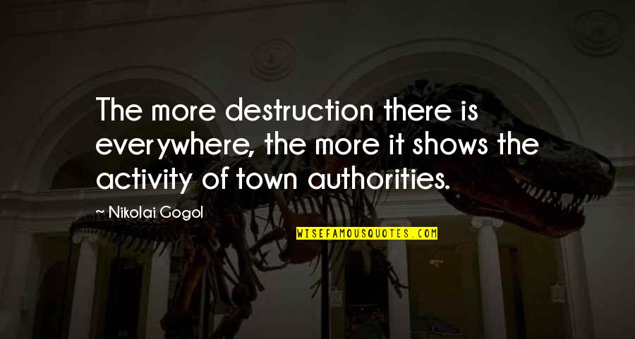 Coshed Quotes By Nikolai Gogol: The more destruction there is everywhere, the more