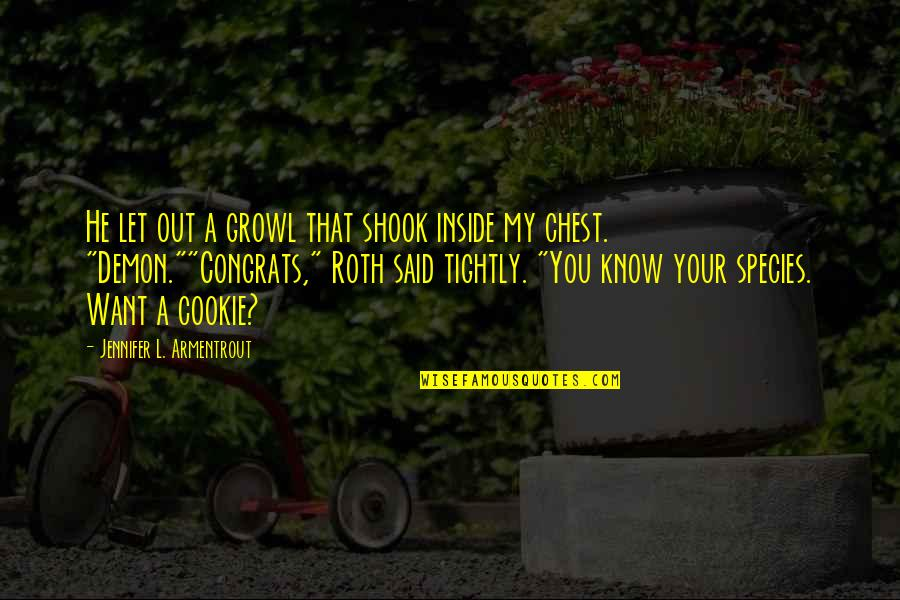 Cosi Nowra Quotes By Jennifer L. Armentrout: He let out a growl that shook inside