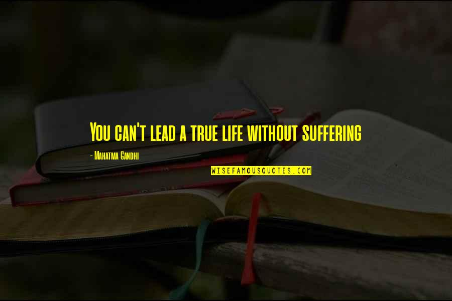 Cosi Nowra Quotes By Mahatma Gandhi: You can't lead a true life without suffering